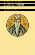 The Spiritual World Of Isaac The Syrian