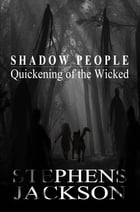 Shadow People: Quickening of the Wicked by Stacy Stephens