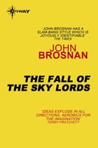 The Fall of the Sky Lords by John Brosnan