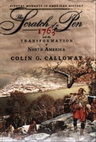 The Scratch of a Pen : 1763 and the Transformation of North America: 1763 and the Transformation of…