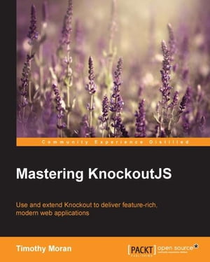 Mastering KnockoutJS by Timothy Moran