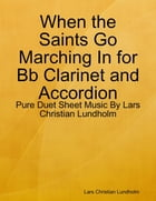 When the Saints Go Marching In for Bb Clarinet and Accordion - Pure Duet Sheet Music By Lars Christian Lundholm by Lars Christian Lundholm