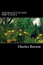 The Descent of Man: PART 2 & 3 by Charles Darwin