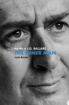 The Inner Man: The Life of J.G. Ballard by John Baxter
