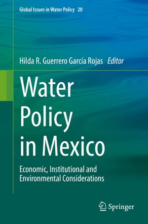 Water Policy in Mexico: Economic, Institutional and Environmental Considerations