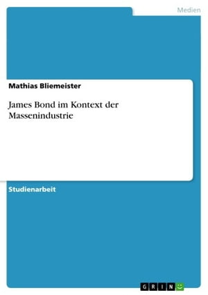 James Bond im Kontext der Massenindustrie by Mathias Bliemeister