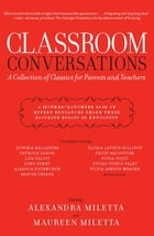 Classroom Conversations: A Collection of Classics for Parents and Teachers by Alexandra Miletta