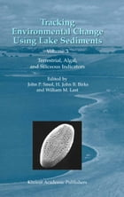 Tracking Environmental Change Using Lake Sediments: Volume 3: Terrestrial, Algal, and Siliceous…