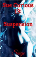 Sue Curious 13: Suspension by Singe
