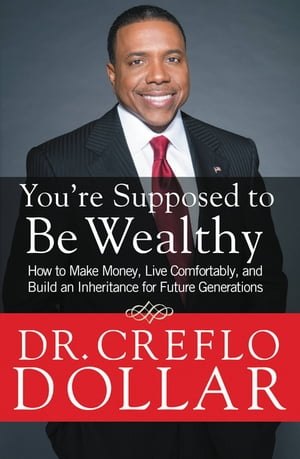 You're Supposed to Be Wealthy How to Make Money,  Live Comfortably,  and Build an Inheritance for Future Generations