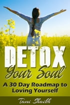 Detox Your Soul-A 30 Day Roadmap to Loving Yourself by Tami Shaikh