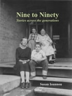 Nine to Ninety:: Stories across the generations by Susan Ioannou