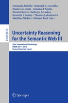 Uncertainty Reasoning for the Semantic Web III: ISWC International Workshops, URSW 2011-2013…