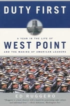 Duty First: A Year in the Life of West Point and the Making of American Leaders by Ed Ruggero