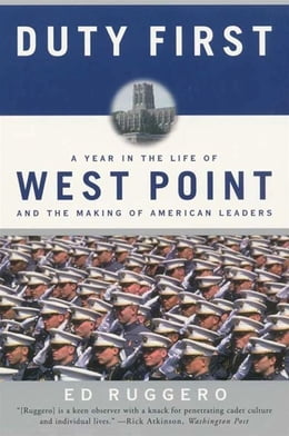 Book Duty First: A Year in the Life of West Point and the Making of American Leaders by Ed Ruggero
