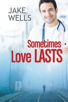 Sometimes Love Lasts by Jake Wells