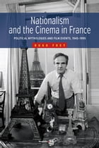 Nationalism and the Cinema in France: Political Mythologies and Film Events, 1945-1995 by Hugo Frey