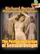 The Perfumed Garden of Sensual Delight a Manual of Arabian Erotology of of The Cheikh Nefzaoui: (Historical Story) by Richard Francis Burton