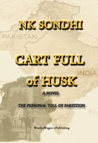 Cart Full of Husk: A Novel About the Partition of India by NK Sondhi