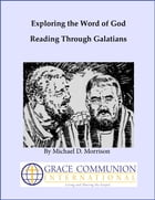 Exploring the Word of God: Reading Through Galatians by Michael D. Morrison