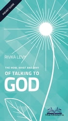 The How, What and Why of Talking to God by rivka levy