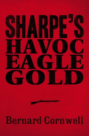 Sharpe 3-Book Collection 2: Sharpe?s Havoc,  Sharpe?s Eagle,  Sharpe?s Gold
