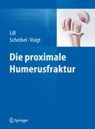 Die proximale Humerusfraktur by Helmut Lill