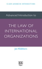 Advanced Introduction to the Law of International Organizations