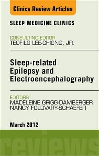 Sleep-related Epilepsy and Electroencephalography, An Issue of Sleep Medicine Clinics - E-Book