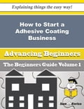 How to Start a Adhesive Coating Business (Beginners Guide) 5c6b755b-15a7-4b90-9c9e-66843170f4db
