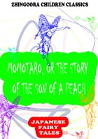 Momotaro, Or The Story Of The Son Of A Peach by Yei Theodora Ozaki