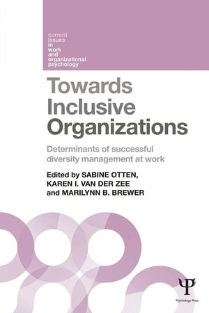 Towards Inclusive Organizations Determinants of successful diversity management at work