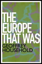 The Europe That Was by Geoffrey Household