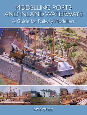 Modelling Ports and Inland Waterways A Guide for Railway Modellers