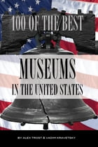 100 of the Best Museums In the United States by alex trostanetskiy