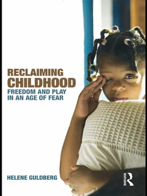 Reclaiming Childhood Freedom and Play in an Age of Fear