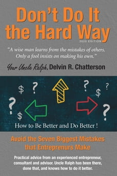 Don't Do It the Hard Way - 2020 Edition: Avoid the Seven Biggest Mistakes that Entrepreneurs Make