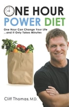 One Hour Power Diet: One Hour Can Change Your Life and It Only Takes Minutes by Dr. Cliff Thomas