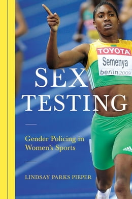 Book Sex Testing: Gender Policing in Women's Sports by Lindsay Pieper