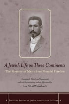 A Jewish Life on Three Continents: The Memoir of Menachem Mendel Frieden by Lee Shai Weissbach