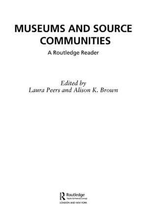 Museums and Source Communities A Routledge Reader
