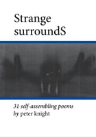 Strange SurroundS: 31 Self-Assembling Poems by Peter Knight