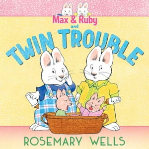 Max & Ruby and Twin Trouble by Rosemary Wells