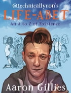 Life-abet: An A to Z of Existence by Aaron Gillies
