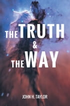 The Truth and The Way by John H. Taylor