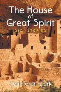 The House of Great Spirit: Six Stories