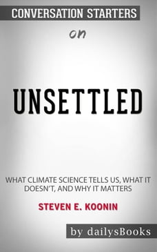 Unsettled: What Climate Science Tells Us, What It Doesn't, and Why It Matters by Steven E. Koonin…