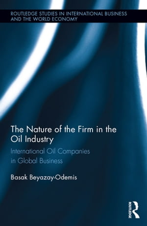 The Nature of the Firm in the Oil Industry International Oil Companies in Global Business