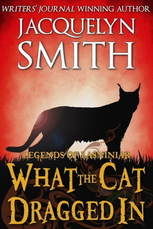 Legends of Lasniniar: What the Cat Dragged In by Jacquelyn Smith