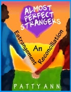 Almost Perfect Strangers ~ An Estrangement Reconciliation by Patty Ann